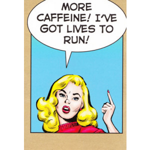 More Caffeine! I've Got Lives To Run! Happy Birthday Retro Card