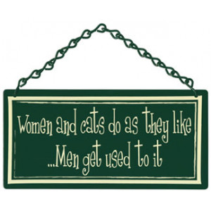 Women & Cats Do As They Like.. Men Get Used To It Home & Garden Sign