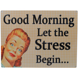 Good Morning Let The Stress Begin..... Retro Tin Sign