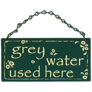 Grey Water Used Here Home & Garden Sign