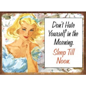 Don't Hate Yourself In The Morning. Sleep Till Noon Retro Tin Sign