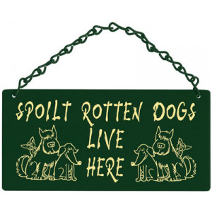 Spoilt Rotten Dogs Live Here Home & Garden Sign