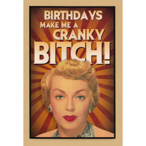 Birthdays Make Me a Cranky Bitch! Happy Birthday Retro Card