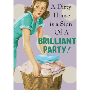 A Dirty House Sign of a Brilliant Party! Retro Card