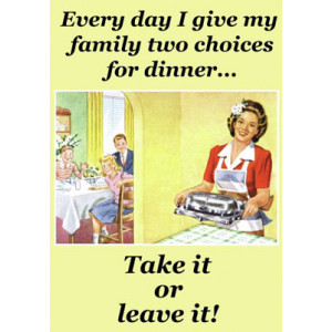 I Give My Family Two Choices Dinner Take it or Leave it Retro Greeting Card