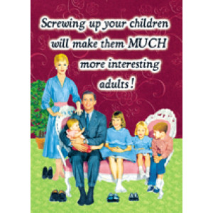 Screwing Up Your Children Will Make Them Much More Interesting Adults Retro Card