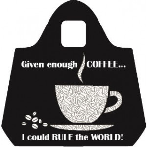 Given Enough Coffee I Could Rule The World! Eco Friendly Shopping Bag