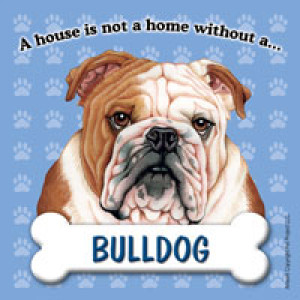 Bulldog A House is Not A Home Without..... Dog Magnet