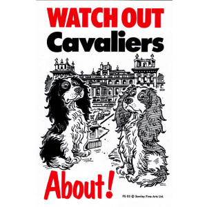 Watch Out Cavaliers About Dog Sign