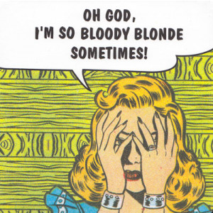 Oh God I'm So Bloody Blonde Sometimes Retro Drink Coaster