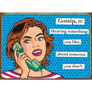 Gossip, Hearing Something You Like...... Retro Tin Sign