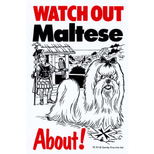 Watch Out Maltese About Dog Sign