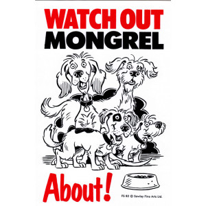 Watch Out Mongrel About Dog Sign