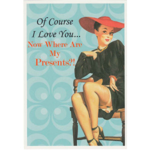 Of Course I Love You Now Where Are My Presents?! Retro Greeting Card