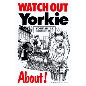 Watch Out Yorkie Terrier About Dog Sign