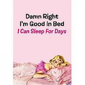 Damn Right I'm Good in Bed I Can Sleep For Days Retro Greeting Card
