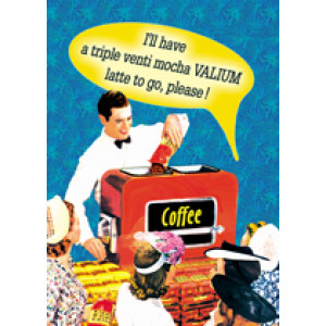 I'll Have A Triple Venti Mocha Valium Latte To Go Retro Greeting Card