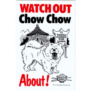 Watch Out Chow Chow About Dog Sign