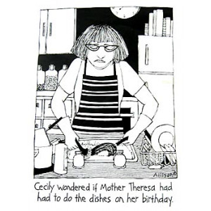 Cecily Wondered if Mother Theresa Had Had To Do The Dishes on Her Birthday! Humorous Tea Towel