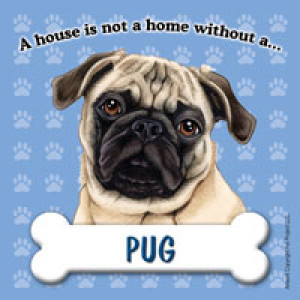 Pug A House is Not A Home Without..... Dog Magnet