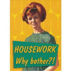 Housework Why Bother Retro Fridge Magnet