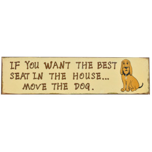 Best Seat In The House Move The Dog Rustic Tin Sign