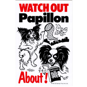 Watch Out Papillon About! Dog Sign