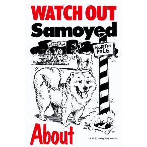 Watch Out Samoyed About Dog Sign