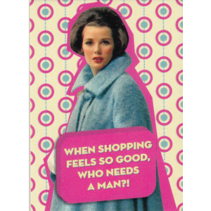 When Shopping Feels So Good Who Needs a Man Retro Fridge Magnet